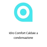 Idro Comfort Caldaie a condensazione