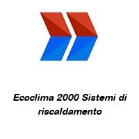 Ecoclima 2000 Sistemi di riscaldamento