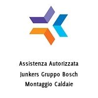 Assistenza Autorizzata Junkers Gruppo Bosch Montaggio Caldaie