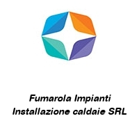 Fumarola Impianti Installazione caldaie SRL