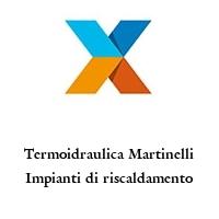 Termoidraulica Martinelli Impianti di riscaldamento