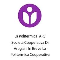 La Politermica  ARL Societa Cooperativa Di Artigiani In Breve La Politermica Cooperativa Artigiana