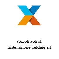 Pezzoli Petroli Installazione caldaie srl