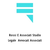 Rossi E Associati Studio Legale  Avvocati Associati