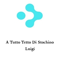 A Tutto Tetto Di Stochino Luigi