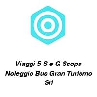 Viaggi 5 S e G Scopa Noleggio Bus Gran Turismo Srl