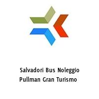 Salvadori Bus Noleggio Pullman Gran Turismo