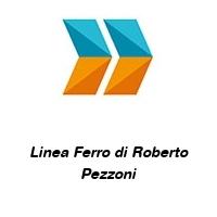 Linea Ferro di Roberto Pezzoni