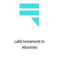 Lafal Serramenti In Alluminio