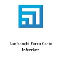 Lanfranchi Ferro Grate Inferriate