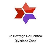 La Bottega Del Fabbro Divisione Casa