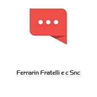 Ferrarin Fratelli e c Snc