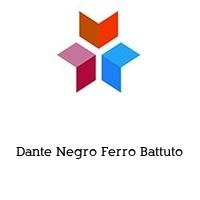 Dante Negro Ferro Battuto