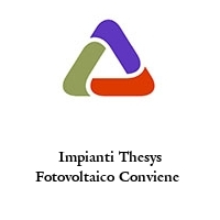 Impianti Thesys Fotovoltaico Conviene