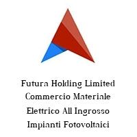 Futura Holding Limited Commercio Materiale Elettrico All Ingrosso Impianti Fotovoltaici