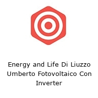 Energy and Life Di Liuzzo Umberto Fotovoltaico Con Inverter