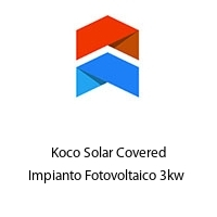 Koco Solar Covered Impianto Fotovoltaico 3kw