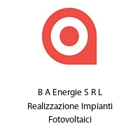 B A Energie S R L Realizzazione Impianti Fotovoltaici