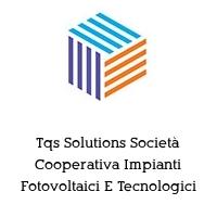 Tqs Solutions Società Cooperativa Impianti Fotovoltaici E Tecnologici