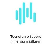 Tecnoferro fabbro serrature Milano