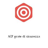 ACF grate di sicurezza
