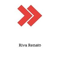 Riva Renato