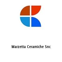 Marzetta Ceramiche Snc