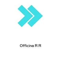 Officina R R