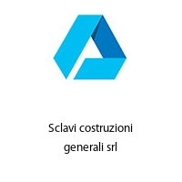 Sclavi costruzioni generali srl