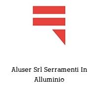 Aluser Srl Serramenti In Alluminio