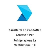 Canalterm srl Condotti E Accessori Per Refrigerazione La Ventilazione E Il Condizionamento Dell aria