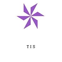 T I S
