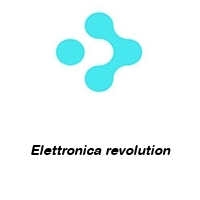 Elettronica revolution