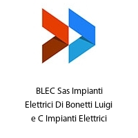 BLEC Sas Impianti Elettrici Di Bonetti Luigi e C Impianti Elettrici