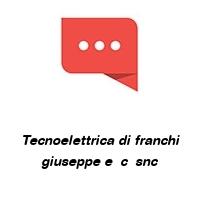 Tecnoelettrica di franchi giuseppe e  c  snc