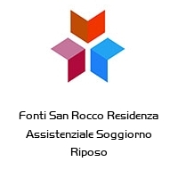 Fonti San Rocco Residenza Assistenziale Soggiorno Riposo