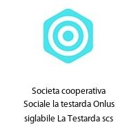 Societa cooperativa Sociale la testarda Onlus siglabile La Testarda scs