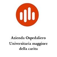 Azienda Ospedaliero Universitaria maggiore della carita