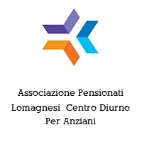 Associazione Pensionati Lomagnesi  Centro Diurno Per Anziani