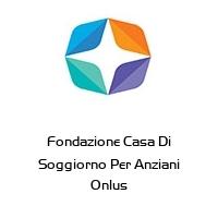 Fondazione Casa Di Soggiorno Per Anziani Onlus