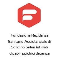 Fondazione Residenza Sanitario Assistenziale di Soncino onlus ist riab disabili psichici degenza