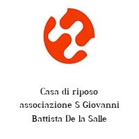 Casa di riposo associazione S Giovanni Battista De la Salle