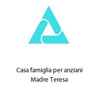 Casa famiglia per anziani Madre Teresa