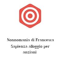 Nonnomania di Francesca Sapienza alloggio per anziani