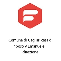 Comune di Cagliari casa di riposo V Emanuele II direzione