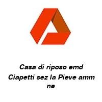 Casa di riposo emd Ciapetti sez la Pieve amm ne