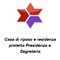 Casa di riposo e residenza protetta Presidenza e Segreteria