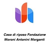 Casa di riposo Fondazione Moroni Antonini Morganti