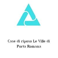 Case di riposo Le Ville di Porta Romana