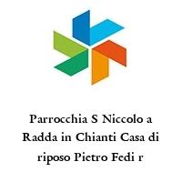Parrocchia S Niccolo a Radda in Chianti Casa di riposo Pietro Fedi r
